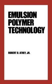 Emulsion Polymer Technology by Robert D. Athey