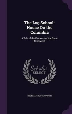 The Log School-House on the Columbia by Hezekiah Butterworth image