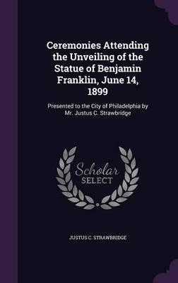 Ceremonies Attending the Unveiling of the Statue of Benjamin Franklin, June 14, 1899 by Justus C. Strawbridge image