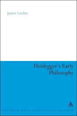 Heidegger's Early Philosophy by James Luchte image