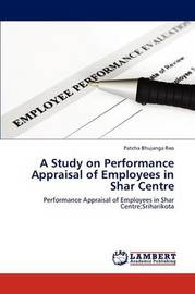A Study on Performance Appraisal of Employees in Shar Centre by Bhujanga Rao Patcha