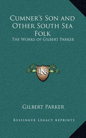 Cumner's Son and Other South Sea Folk: The Works of Gilbert Parker by Gilbert Parker