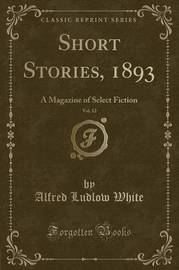 Short Stories, 1893, Vol. 12 by Alfred Ludlow White