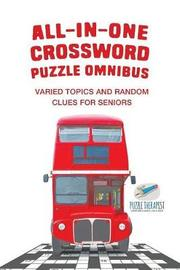 All-In-One Crossword Puzzle Omnibus Varied Topics and Random Clues for Seniors by Puzzle Therapist