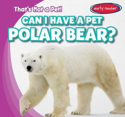 Can I Have a Pet Polar Bear? by Bert Wilberforce image