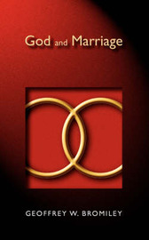 God and Marriage by Geoffrey W. Bromiley