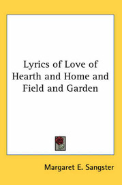Lyrics of Love of Hearth and Home and Field and Garden by Margaret E.Sangster image