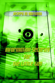 Information Security for the Little Guy by Joseph M Hoffman