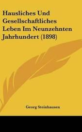 Hausliches Und Gesellschaftliches Leben Im Neunzehnten Jahrhundert (1898) by Georg Steinhausen