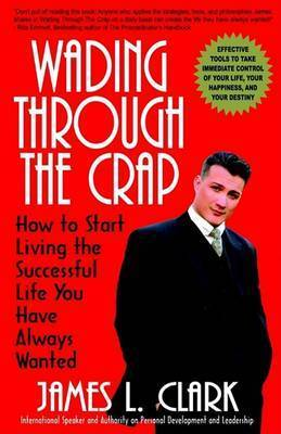 Wading Through the Crap by Dr James L Clark