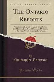 The Ontario Reports, Vol. 4 by Christopher Robinson