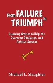 From Failure to Triumph by Michael L Slaughter