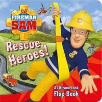 Fireman Sam: Rescue Heroes! A Lift-and-Look Flap Book by Egmont Publishing UK