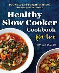 Healthy Slow Cooker Cookbook for Two by Pamela Ellgen