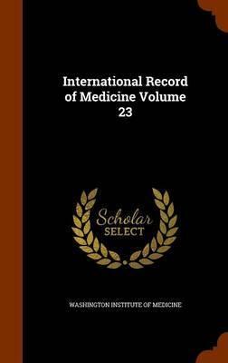 International Record of Medicine Volume 23 image