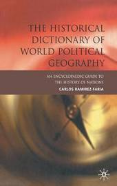 The Historical Dictionary of World Political Geography by Carlos Ramirez-Faria image