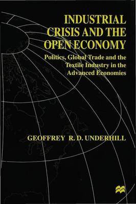 Industrial Crisis and the Open Economy by G. Underhill