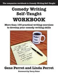 Comedy Writing Self-Taught Workbook: More than 100 Practical Writing Exercises to Develop Your Comedy Writing Skills by Gene Perret