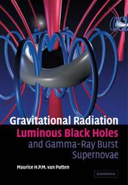 Gravitational Radiation, Luminous Black Holes and Gamma-Ray Burst Supernovae by Maurice H.P.M.van Putten