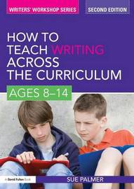 How to Teach Writing Across the Curriculum: Ages 8-14 by Sue Palmer image