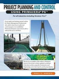 Project Planning and Control Using Primavera P6 by Paul E Harris