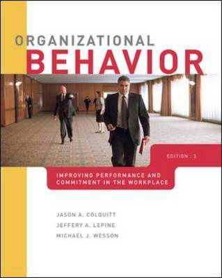 Organizational Behavior: Improving Performance and Commitment in the Workplace by Jason Colquitt