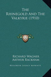The Rhinegold and the Valkyrie (1910) by Richard Wagner