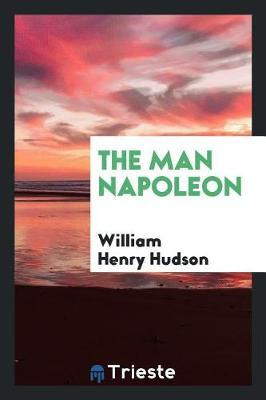 The Man Napoleon by William Henry Hudson