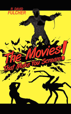 The Movies That Make You Scream! by R. David Fulcher image