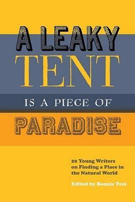 A Leaky Tent is a Piece of Paradise: 20 Young Writers on Finding a Place in the Natural World image