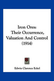 Iron Ores: Their Occurrence, Valuation and Control (1914) by Edwin Clarence Eckel
