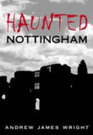 Haunted Nottingham by Andrew James Wright image