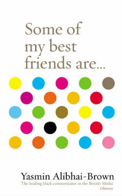 Some of My Best Friends are... by Yasmin Alibhai-Brown