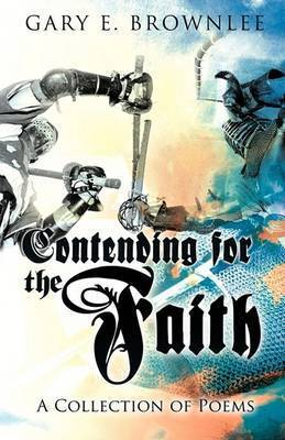 Contending for the Faith by Gary E. Brownlee