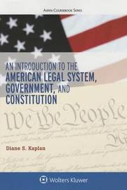 An Introduction to the American Legal System, Government, and Constitutional Law by Diane S Kaplan