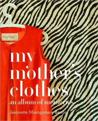 My Mother's Clothes by Jeannette Montgomery Barron
