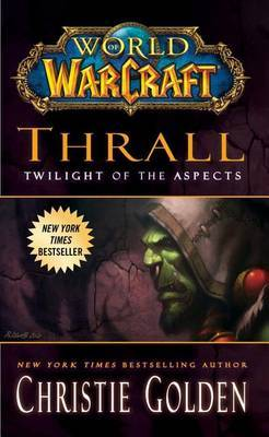 World of Warcraft: Thrall: Twilight of the Aspects by Christie Golden