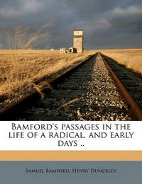 Bamford's Passages in the Life of a Radical, and Early Days .. by Samuel Bamford
