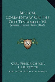 Biblical Commentary on the Old Testament V4: Joshua, Judges, Ruth (1865) by Carl Friedrich Keil