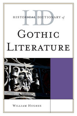 Historical Dictionary of Gothic Literature by William Hughes
