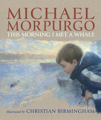 This Morning I Met a Whale by Michael Morpurgo