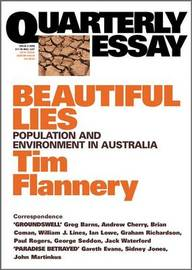 Beautiful Lies: Population & Environment in Australia: Quarterly Essay 9 by Tim Flannery