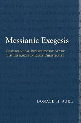 Messianic Exegesis by Donald H. Juel