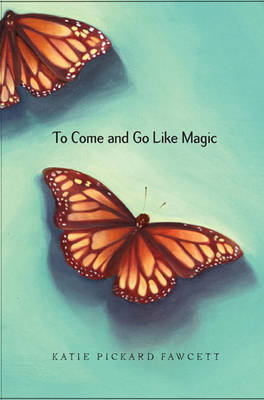 To Come and Go Like Magic by Katie Pickard Fawcett image