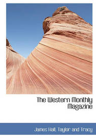 The Western Monthly Magazine by James Hall