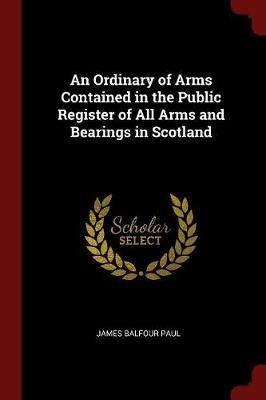An Ordinary of Arms Contained in the Public Register of All Arms and Bearings in Scotland by James Balfour Paul