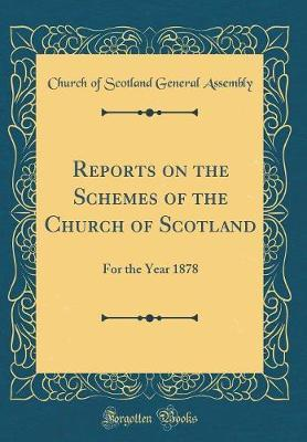 Reports on the Schemes of the Church of Scotland by Church Of Scotland General Assembly