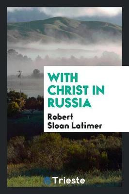 With Christ in Russia by Robert Sloan Latimer image
