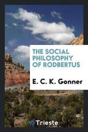The Social Philosophy of Rodbertus by E.C.K. Gonner image