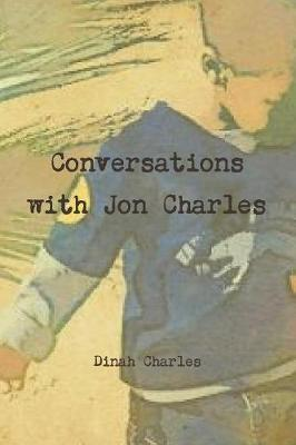 Conversations with Jon Charles by Dinah Charles